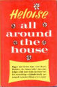 Heloise - All Around the House By Heloise Cruse